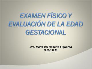 1.6.EXAMEN FÍSICO Y EVALUACIÓN DE LA EDAD GESTACIONAL.ppt