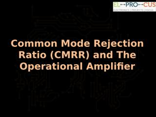 Common Mode Rejection Ratio (CMRR) and The Operational Amplifier.pptx
