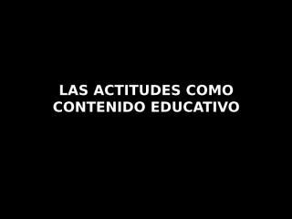 LAS ACTITUDES COMO CONTENIDO EDUCATIVO.pptx
